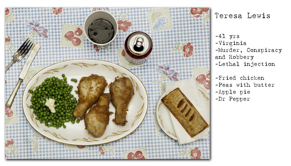 - Teresa Lewis - 41 anos - Assassinato, formação de quadrilha e roubo. - injeção letal - Frango frito, ervilhas com manteiga, torta de maçã e refrigerante.
