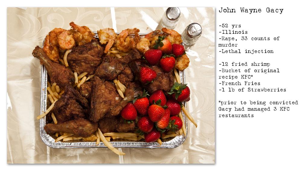 - john Wayne Gacy - 52 anos - Estupro, 33 acusações de assassinato - Injeção letal - 12 camarões fritos, balde de frango KFC, batata frita e 450g de morangos