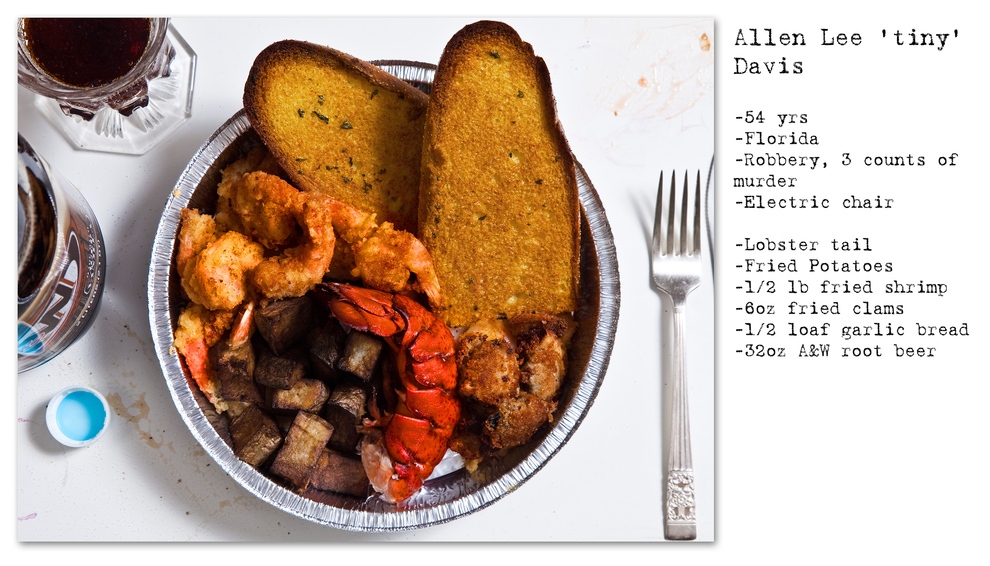 - Allen Lee 'tiny' Davis - 54 anos - Extorsão, 3 acusações de assassinato - Cadeira elétrica - Cauda de lagosta, batata frita, 250g de camarão frito, 170g de mexilhão frito, pão de alho, cerveja