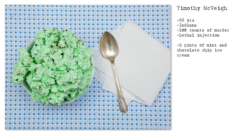 - Timothy McVeigh - 33 anos - 168 acusações de assassinato - Injeção letal - 2 litros de sorvete de hortelã com pedaços de chocolate